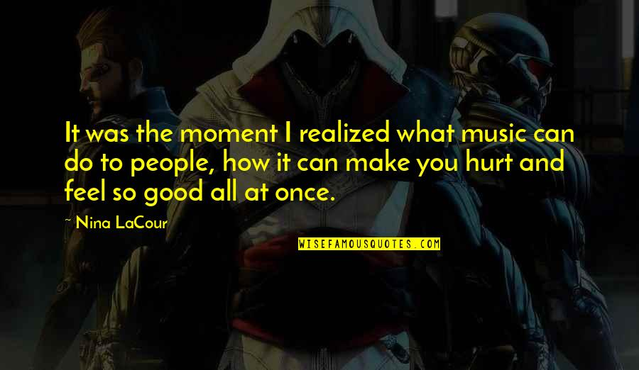 The Trinity Of God Quotes By Nina LaCour: It was the moment I realized what music