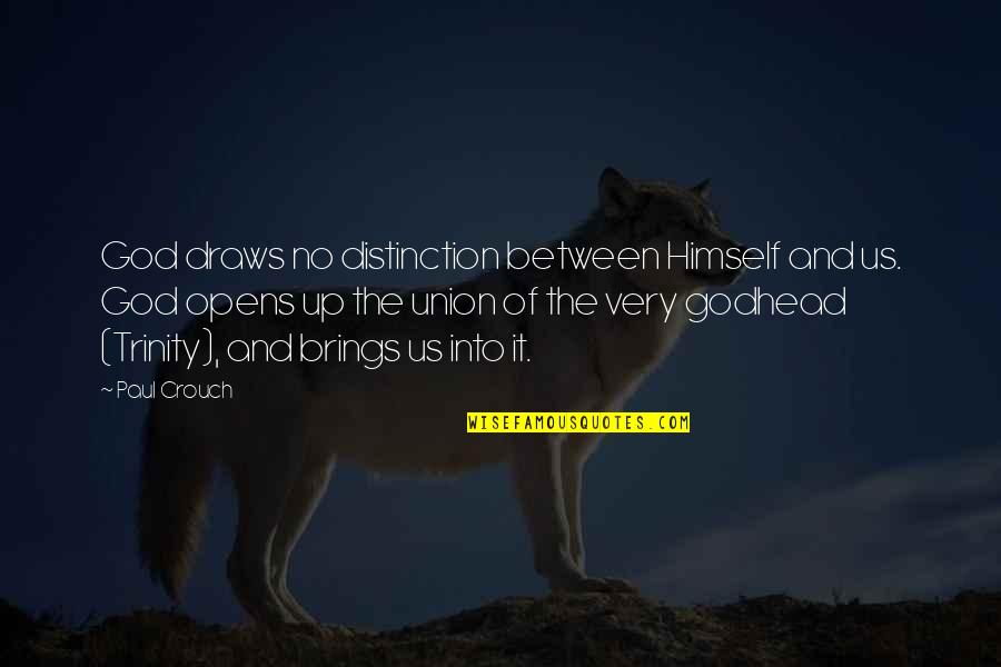 The Trinity Of God Quotes By Paul Crouch: God draws no distinction between Himself and us.