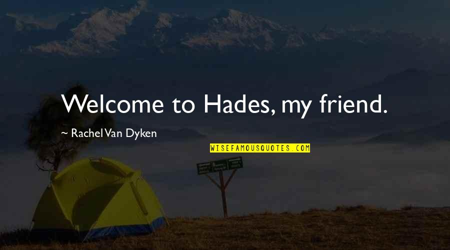 The Trinity Of God Quotes By Rachel Van Dyken: Welcome to Hades, my friend.