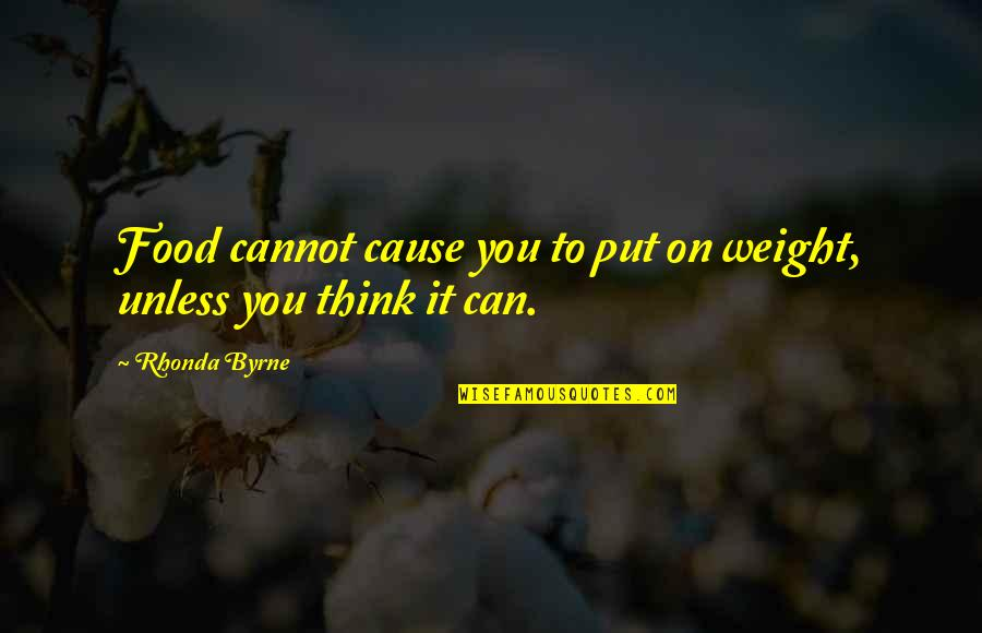 The Trinity Of God Quotes By Rhonda Byrne: Food cannot cause you to put on weight,