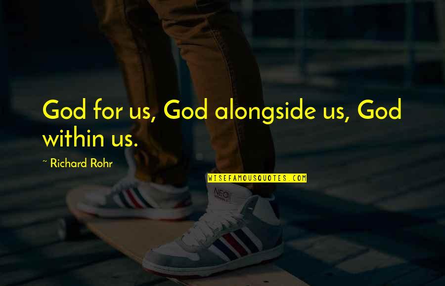 The Trinity Of God Quotes By Richard Rohr: God for us, God alongside us, God within