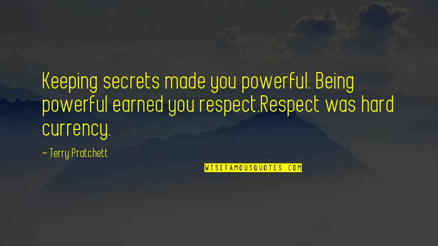 The Trinity Of God Quotes By Terry Pratchett: Keeping secrets made you powerful. Being powerful earned
