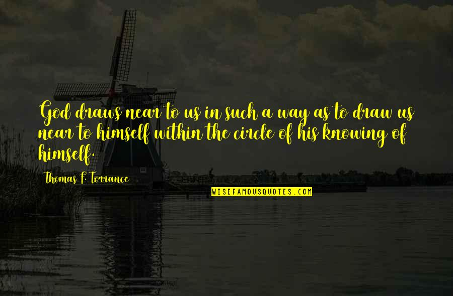 The Trinity Of God Quotes By Thomas F. Torrance: God draws near to us in such a