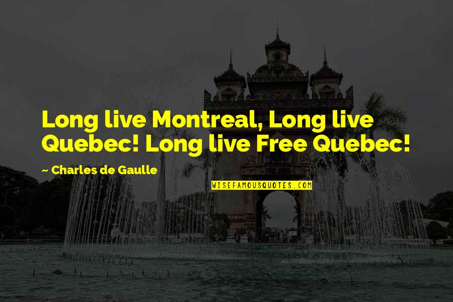 The Truce Mario Benedetti Quotes By Charles De Gaulle: Long live Montreal, Long live Quebec! Long live