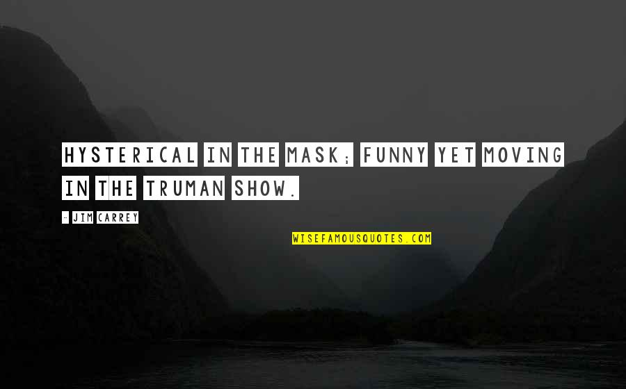 The Truman Show Quotes By Jim Carrey: Hysterical in The Mask; funny yet moving in