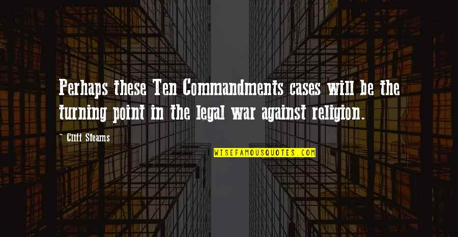 The Turning Point Quotes By Cliff Stearns: Perhaps these Ten Commandments cases will be the