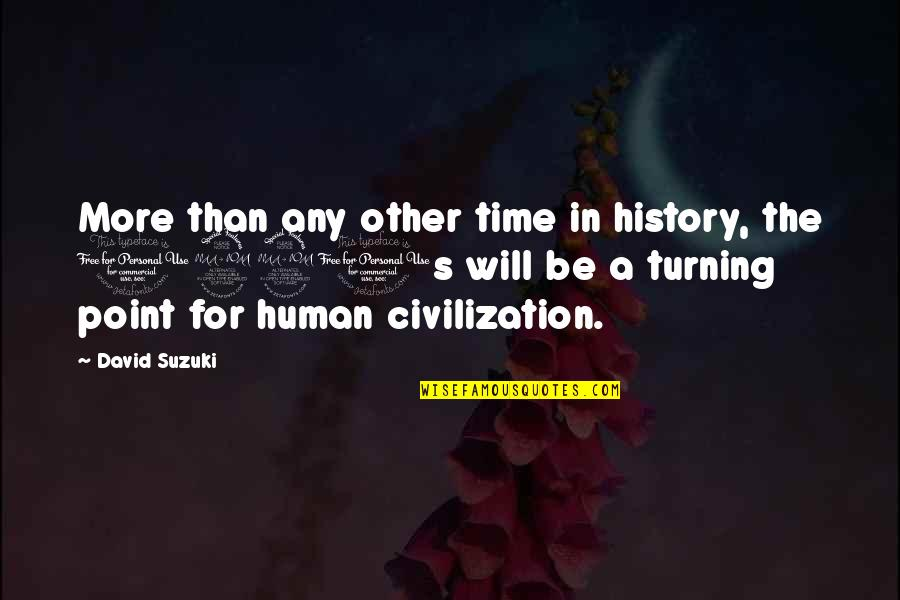 The Turning Point Quotes By David Suzuki: More than any other time in history, the