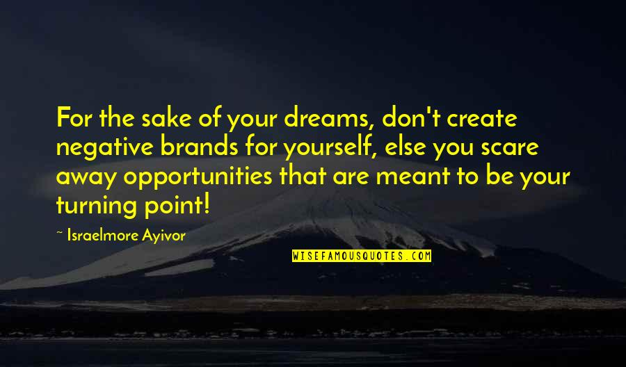 The Turning Point Quotes By Israelmore Ayivor: For the sake of your dreams, don't create