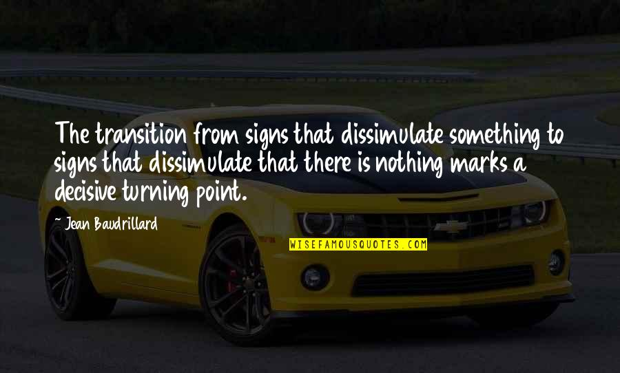 The Turning Point Quotes By Jean Baudrillard: The transition from signs that dissimulate something to