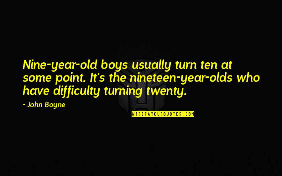 The Turning Point Quotes By John Boyne: Nine-year-old boys usually turn ten at some point.