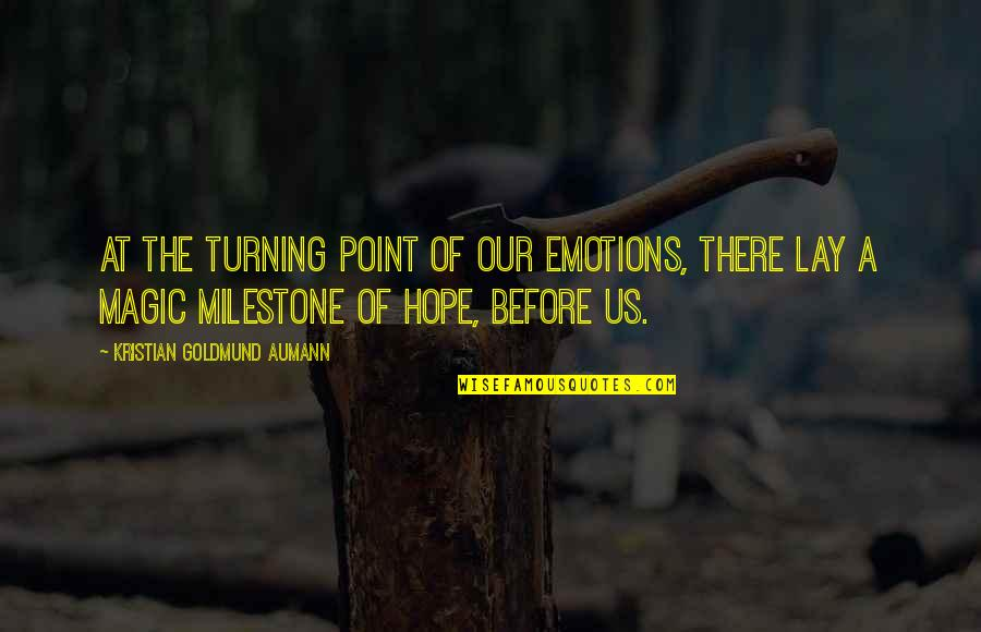 The Turning Point Quotes By Kristian Goldmund Aumann: At the turning point of our emotions, there