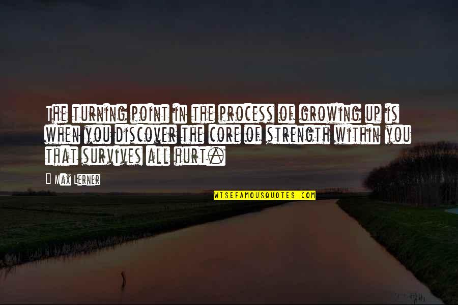 The Turning Point Quotes By Max Lerner: The turning point in the process of growing