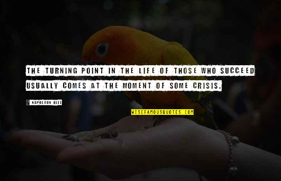 The Turning Point Quotes By Napoleon Hill: The turning point in the life of those