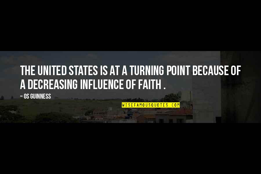 The Turning Point Quotes By Os Guinness: The United States is at a turning point