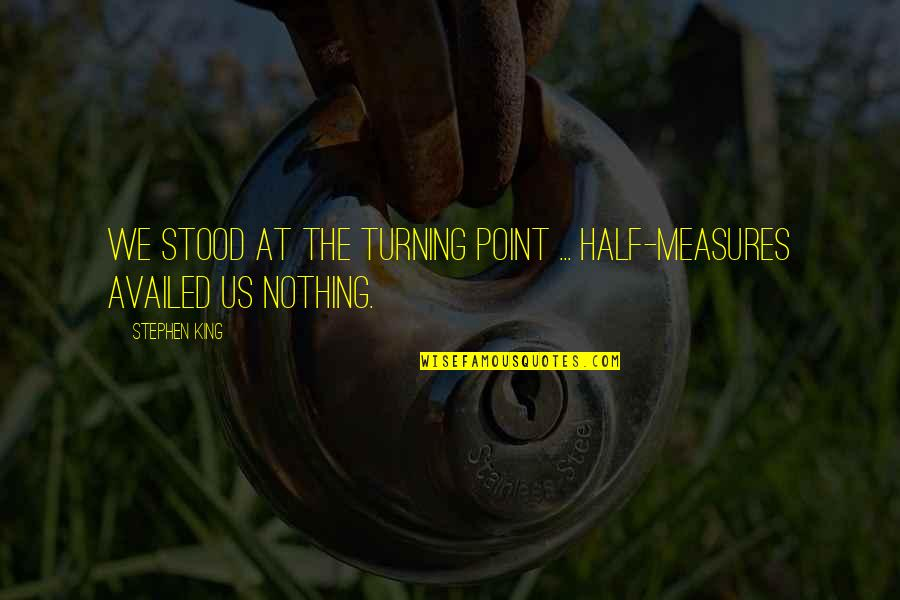 The Turning Point Quotes By Stephen King: We stood at the turning point ... Half-measures