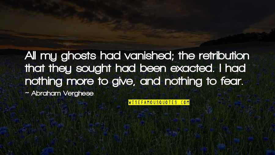 The Two Fridas Quotes By Abraham Verghese: All my ghosts had vanished; the retribution that