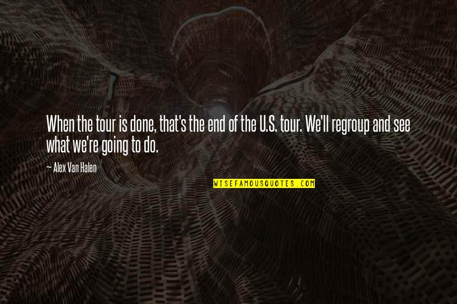 The U.s Quotes By Alex Van Halen: When the tour is done, that's the end