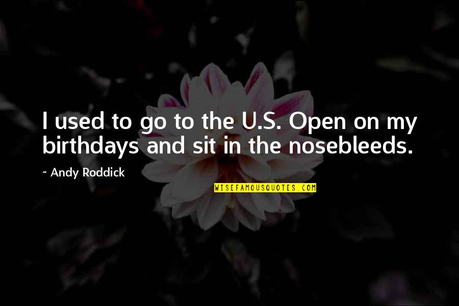 The U.s Quotes By Andy Roddick: I used to go to the U.S. Open