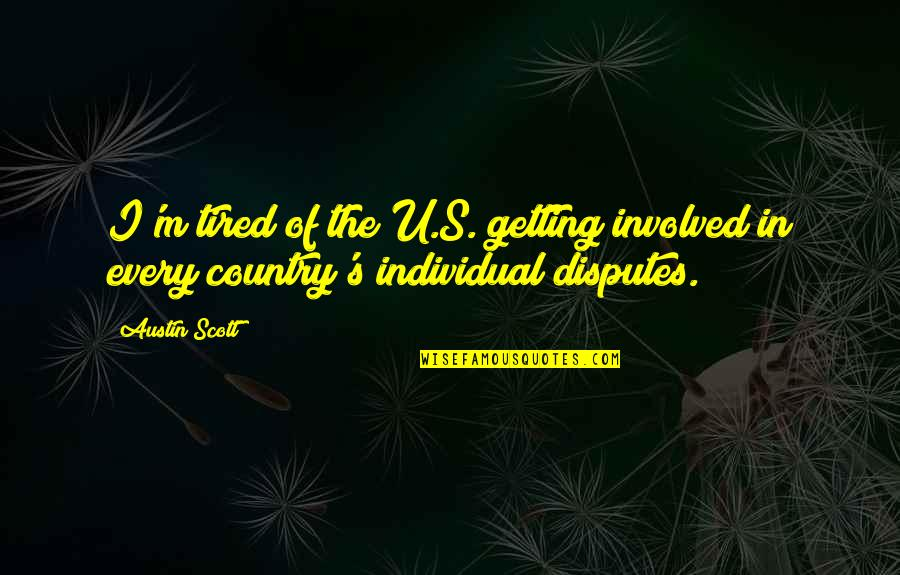 The U.s Quotes By Austin Scott: I'm tired of the U.S. getting involved in