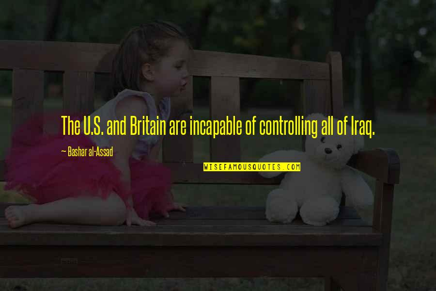 The U.s Quotes By Bashar Al-Assad: The U.S. and Britain are incapable of controlling