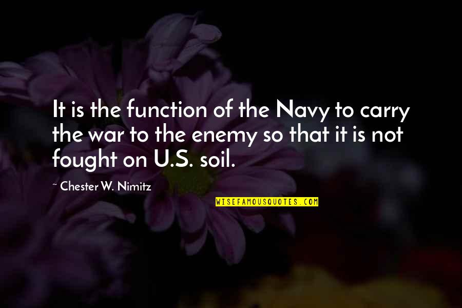 The U.s Quotes By Chester W. Nimitz: It is the function of the Navy to