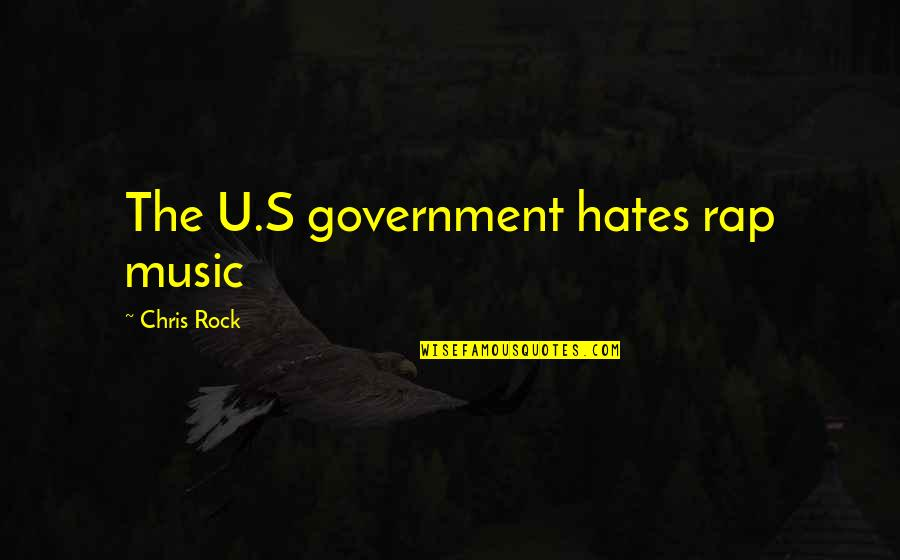 The U.s Quotes By Chris Rock: The U.S government hates rap music