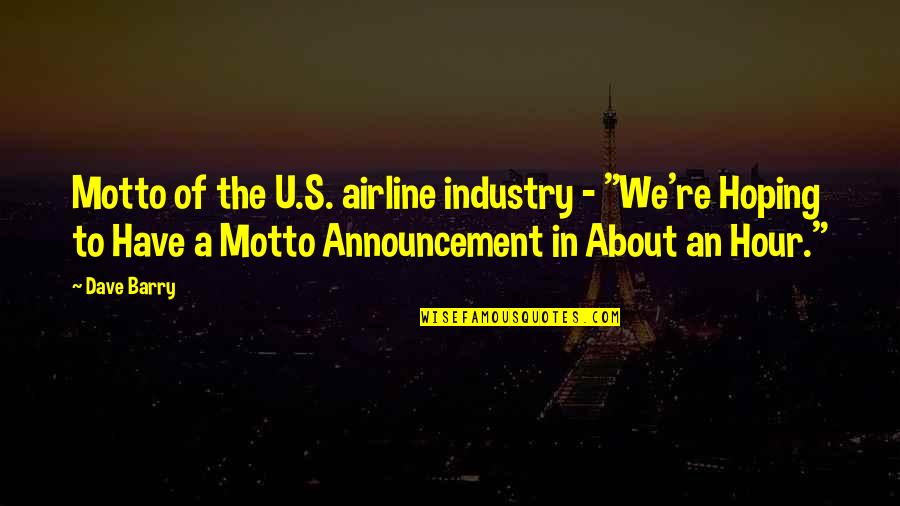 "The U.s Quotes By Dave Barry: Motto of the U.S. airline industry - ""We're"