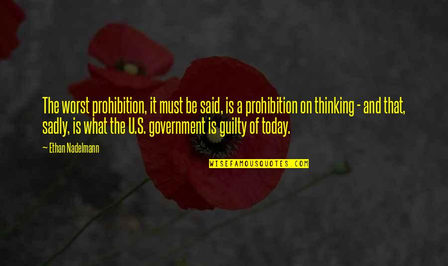 The U.s Quotes By Ethan Nadelmann: The worst prohibition, it must be said, is
