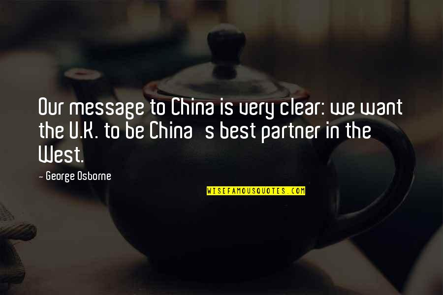 The U.s Quotes By George Osborne: Our message to China is very clear: we