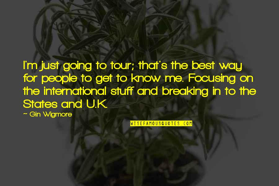 The U.s Quotes By Gin Wigmore: I'm just going to tour; that's the best