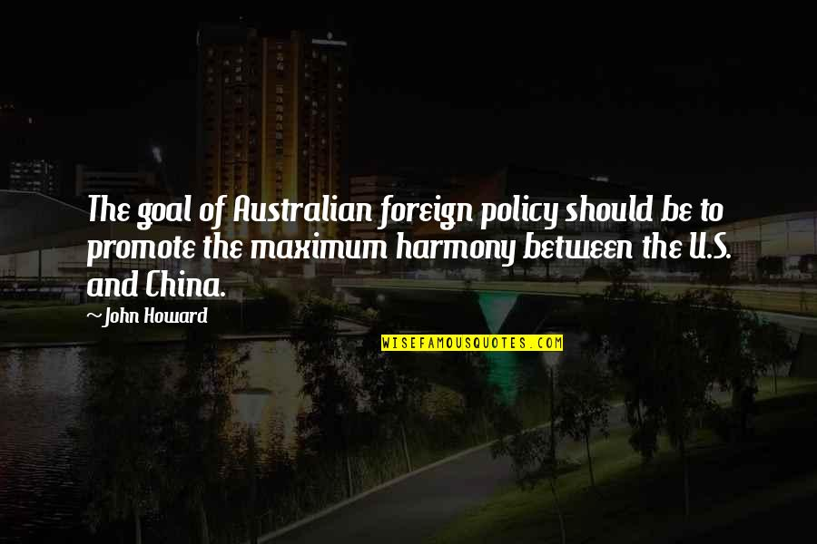 The U.s Quotes By John Howard: The goal of Australian foreign policy should be