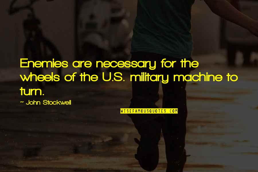 The U.s Quotes By John Stockwell: Enemies are necessary for the wheels of the