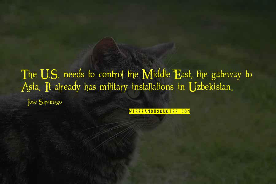The U.s Quotes By Jose Saramago: The U.S. needs to control the Middle East,
