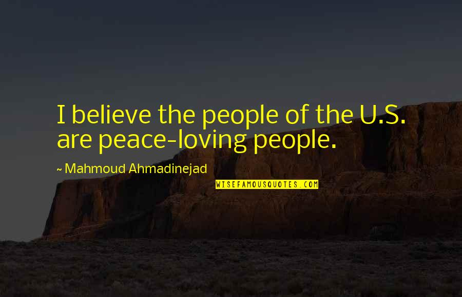 The U.s Quotes By Mahmoud Ahmadinejad: I believe the people of the U.S. are