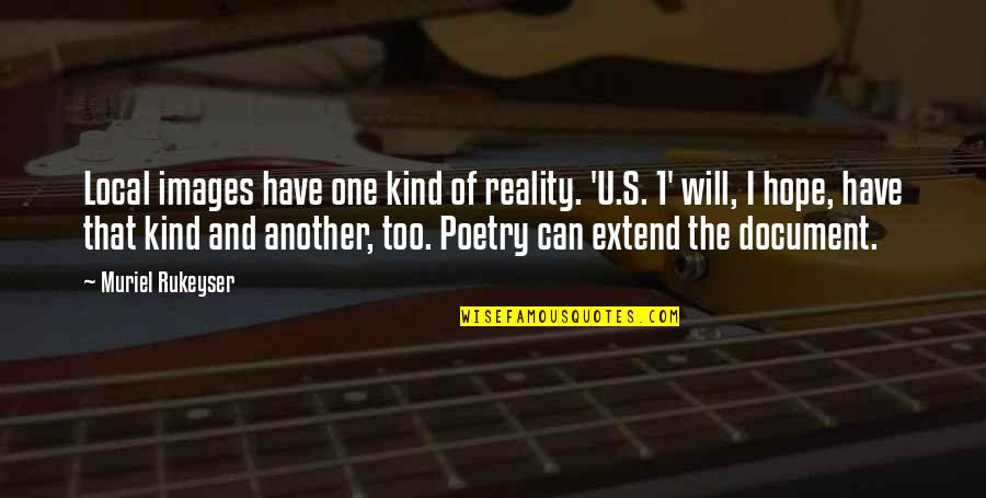 The U.s Quotes By Muriel Rukeyser: Local images have one kind of reality. 'U.S.