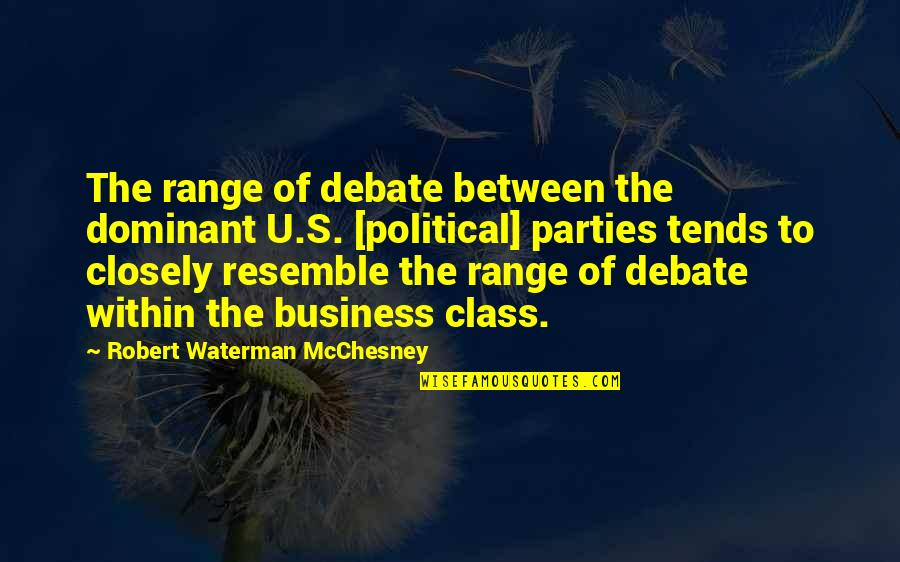 The U.s Quotes By Robert Waterman McChesney: The range of debate between the dominant U.S.