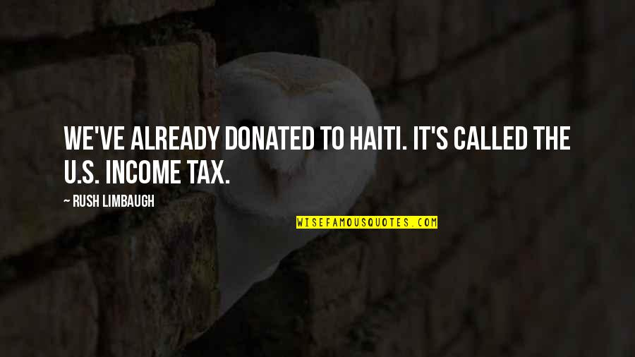 The U.s Quotes By Rush Limbaugh: We've already donated to Haiti. It's called the