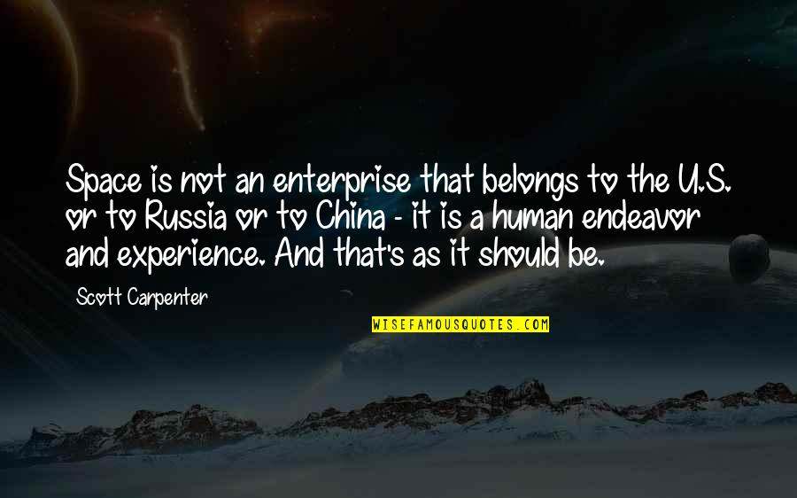 The U.s Quotes By Scott Carpenter: Space is not an enterprise that belongs to