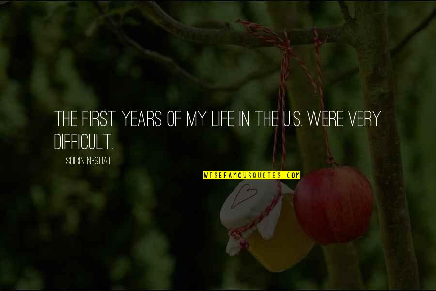 The U.s Quotes By Shirin Neshat: The first years of my life in the