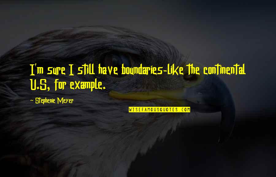 The U.s Quotes By Stephenie Meyer: I'm sure I still have boundaries-like the continental