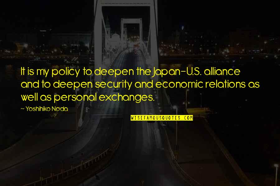 The U.s Quotes By Yoshihiko Noda: It is my policy to deepen the Japan-U.S.