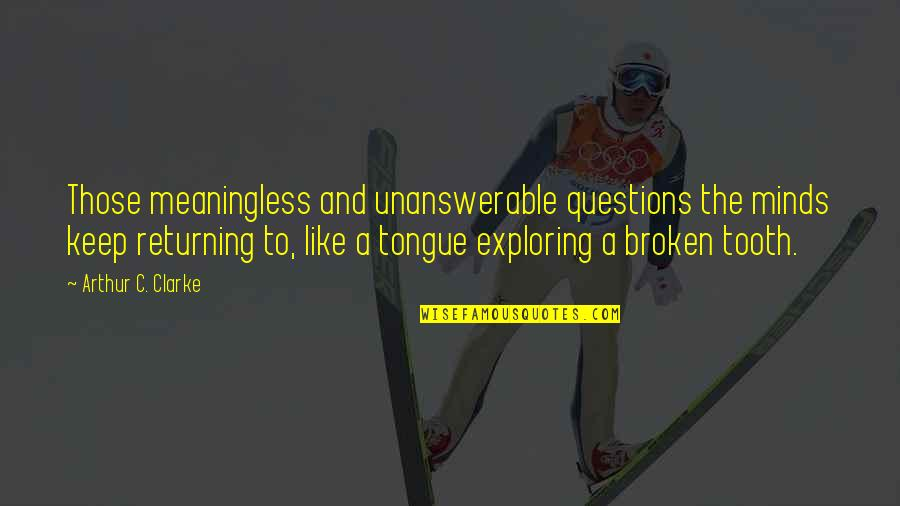 The Unanswerable Quotes By Arthur C. Clarke: Those meaningless and unanswerable questions the minds keep
