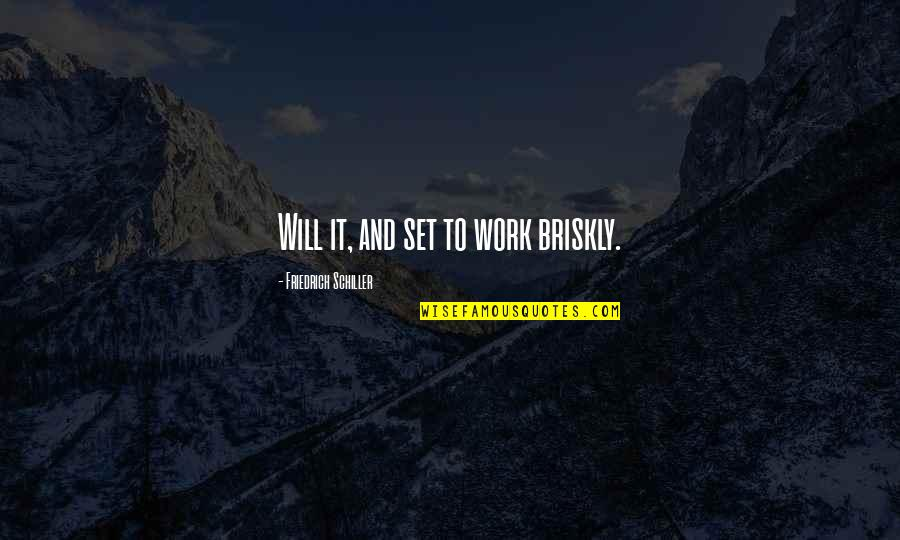 The Unanswerable Quotes By Friedrich Schiller: Will it, and set to work briskly.