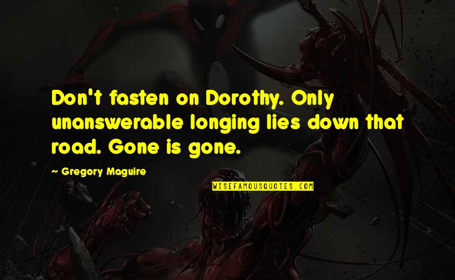 The Unanswerable Quotes By Gregory Maguire: Don't fasten on Dorothy. Only unanswerable longing lies