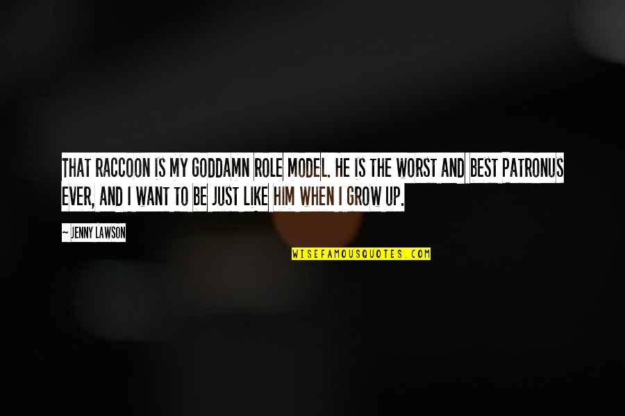 The Unanswerable Quotes By Jenny Lawson: That raccoon is my goddamn role model. He
