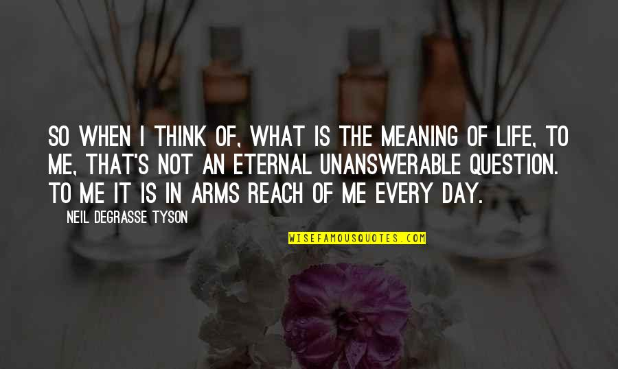 The Unanswerable Quotes By Neil DeGrasse Tyson: So when I think of, what is the