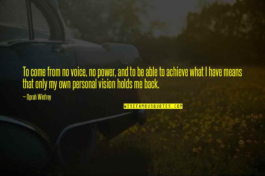 The Unanswerable Quotes By Oprah Winfrey: To come from no voice, no power, and