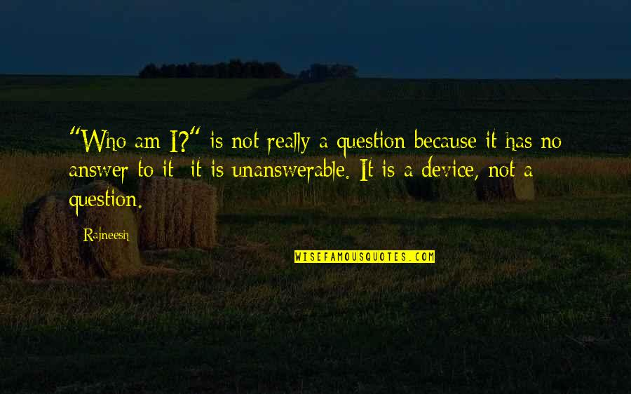 """The Unanswerable Quotes By Rajneesh: """"Who am I?"""" is not really a question"""