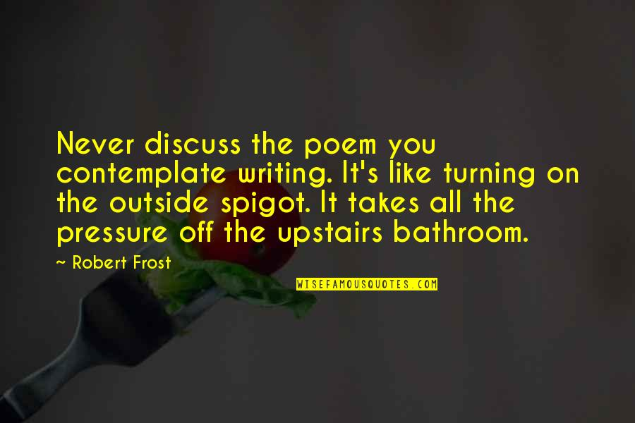 The Unanswerable Quotes By Robert Frost: Never discuss the poem you contemplate writing. It's