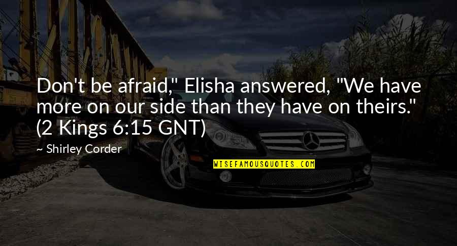 """The Unanswerable Quotes By Shirley Corder: Don't be afraid,"""" Elisha answered, """"We have more"""